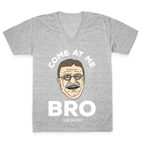 Come At Me Bro - Teddy Roosevelt V-Neck Tee Shirt