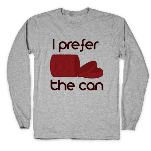 I prefer the can Long Sleeve T-Shirt