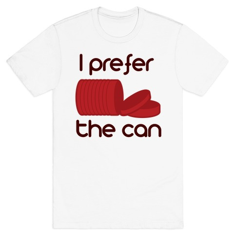 I prefer the can T-Shirt