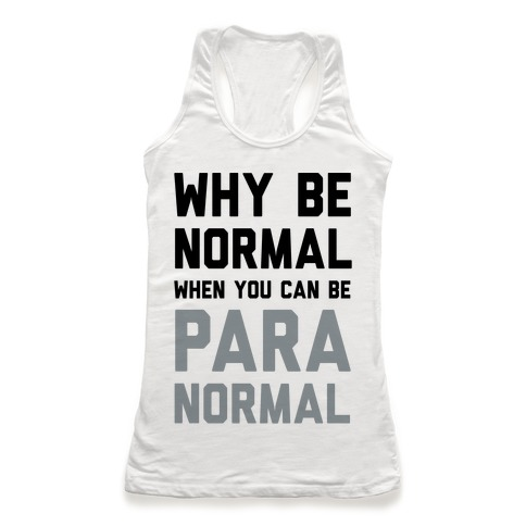 Why Be Normal When You Can Be Paranormal Racerback Tank Top