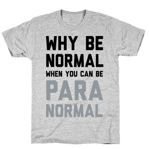 Why Be Normal When You Can Be Paranormal Mens T-Shirt