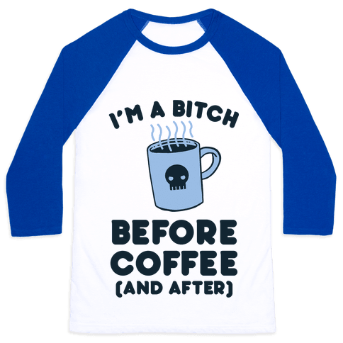I'm A Bitch Before Coffee (And After) Baseball Tee