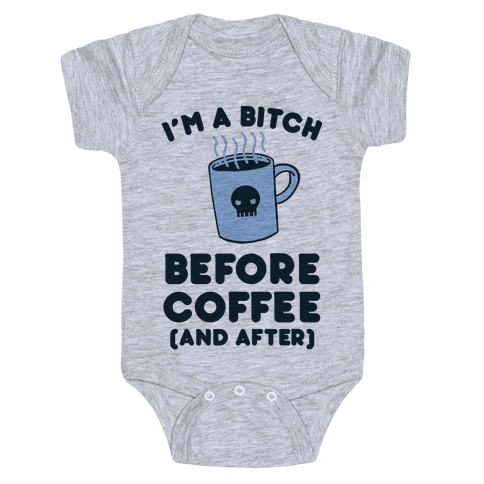 I'm A Bitch Before Coffee (And After) Baby Onesy
