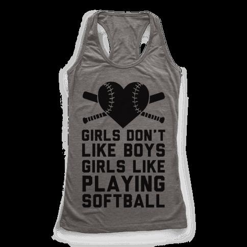 Girls Don't Like Boys Girls Like Playing Softball