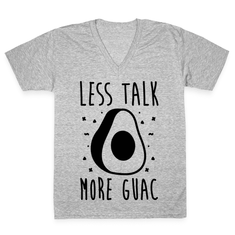 Less Talk More Guac  V-Neck Tee Shirt