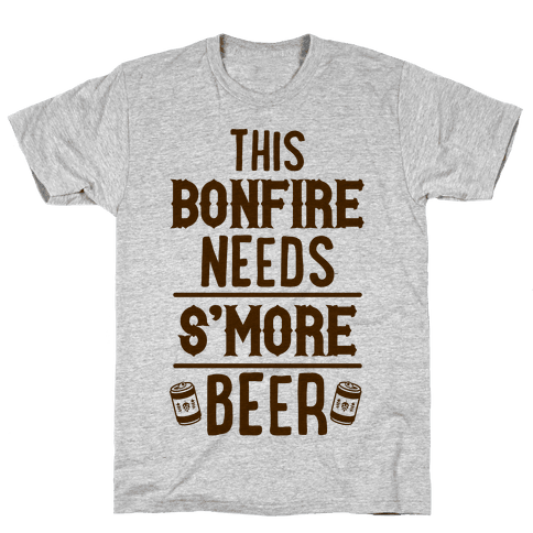 This Bonfire Needs S'more Beer Mens T-Shirt