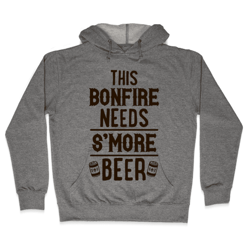 This Bonfire Needs S'more Beer Hooded Sweatshirt