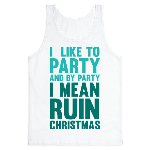 I Like To Party And By Party I Mean Ruin Christmas Tank Top