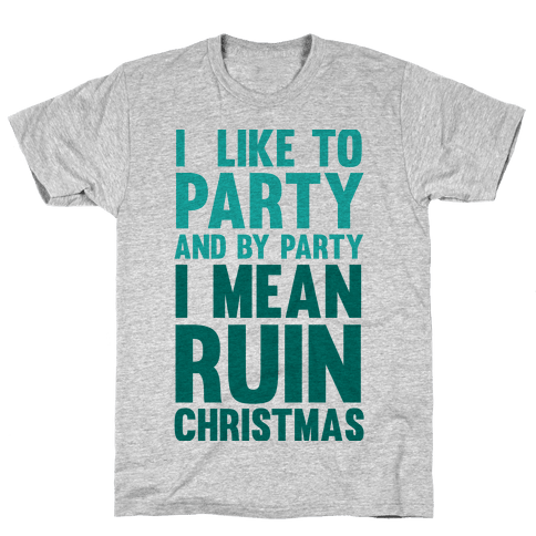 I Like To Party And By Party I Mean Ruin Christmas Mens T-Shirt