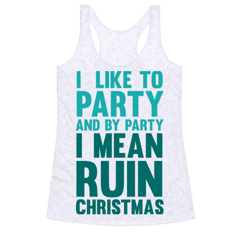 I Like To Party And By Party I Mean Ruin Christmas Racerback Tank Top
