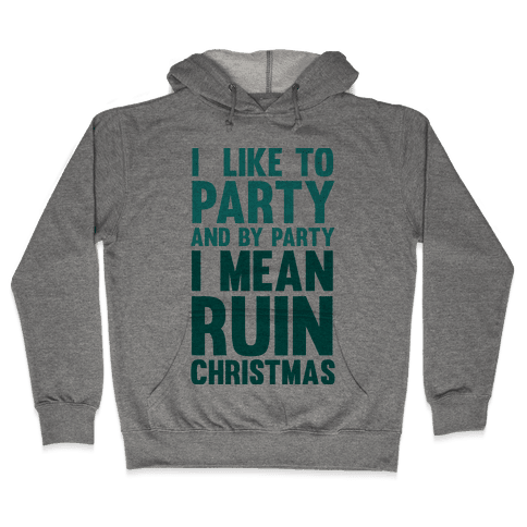 I Like To Party And By Party I Mean Ruin Christmas Hooded Sweatshirt