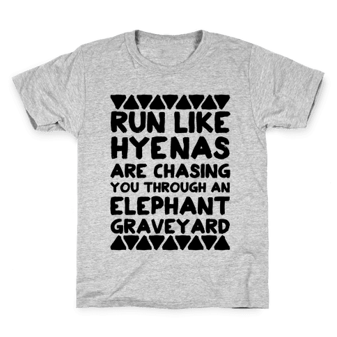 Run Like Hyenas Are Chasing You Through an Elephant Graveyard Kids T-Shirt