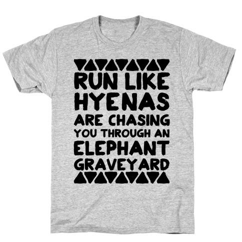 Run Like Hyenas Are Chasing You Through an Elephant Graveyard T-Shirt