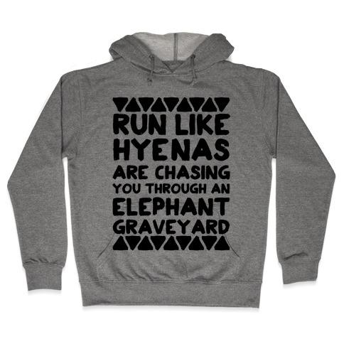Run Like Hyenas Are Chasing You Through an Elephant Graveyard Hooded Sweatshirt
