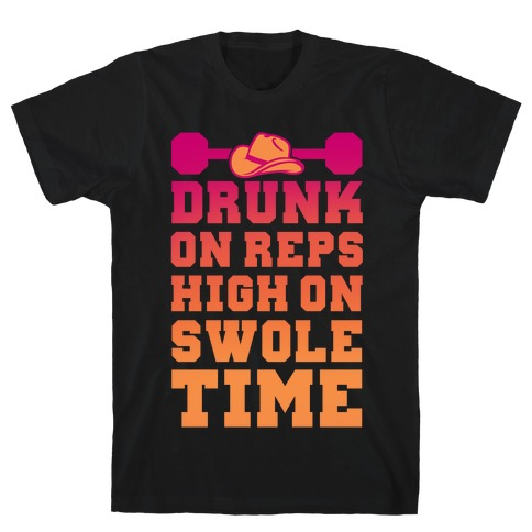 Drunk On Reps High On Swole Time T-Shirt