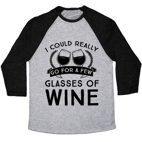 I Could Really Go For A Few Glasses Of Wine Baseball Tee
