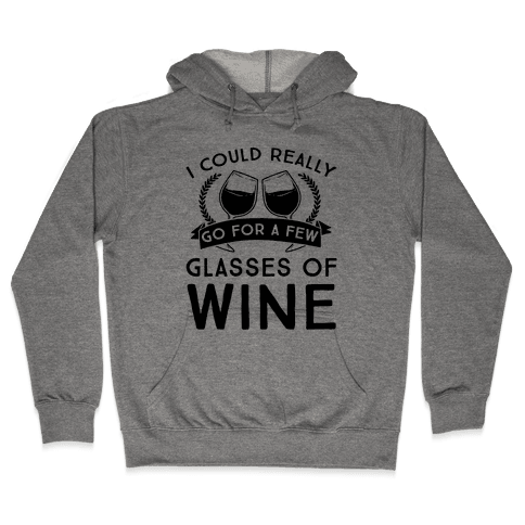 I Could Really Go For A Few Glasses Of Wine Hooded Sweatshirt
