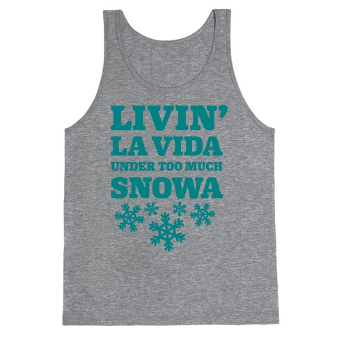 Livin' La Vida Under Too Much Snowa Tank Top