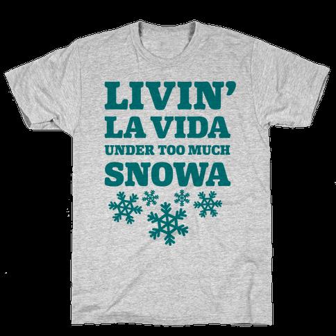 Livin' La Vida Under Too Much Snowa Mens T-Shirt