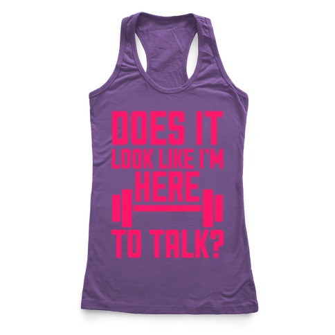 Does It Look Like I Want To Talk? Racerback Tank Top