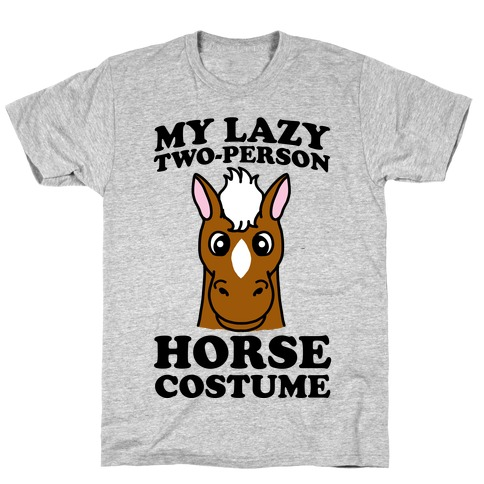 My Lazy Two-Person Horse Costume (head) Mens T-Shirt
