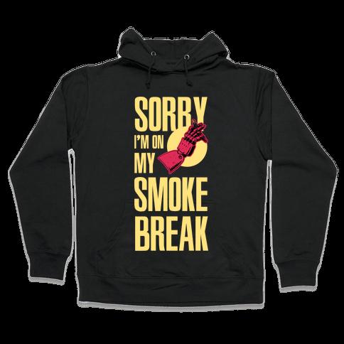 Sorry I'm On My Smoke Break Hooded Sweatshirt