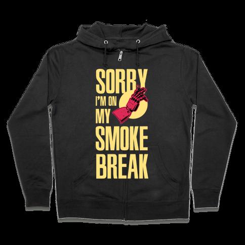 Sorry I'm On My Smoke Break Zip Hoodie