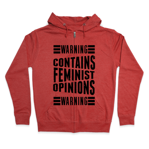 Warning! Contains Feminist Opinions Zip Hoodie