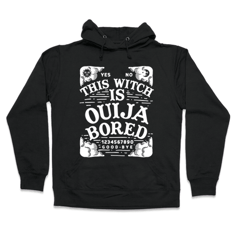 This Witch is Ouija Bored Hooded Sweatshirt