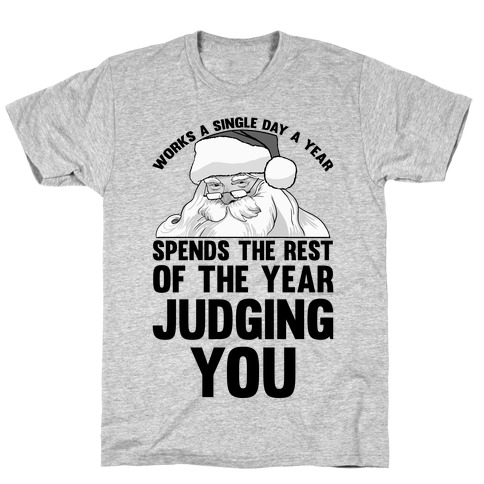 Works A Single Day A year Spends The Rest Of The Year Judging You T-Shirt