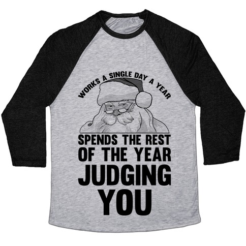 Works A Single Day A year Spends The Rest Of The Year Judging You Baseball Tee