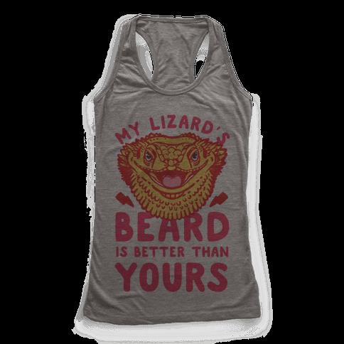 My Lizard's Beard is Better Than Yours Racerback Tank Top