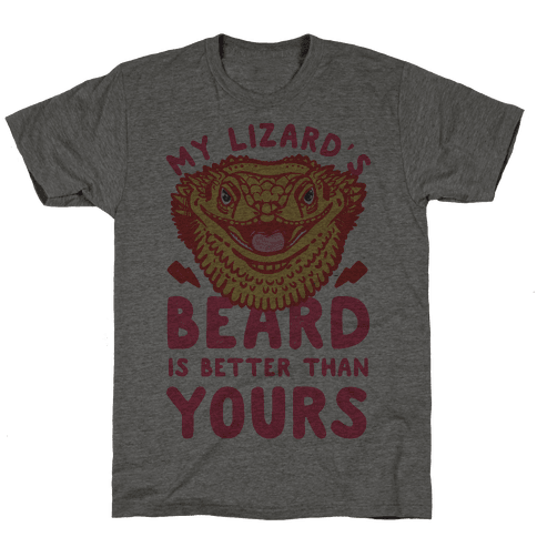 My Lizard's Beard is Better Than Yours Mens T-Shirt