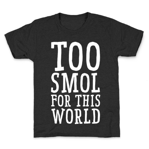 Too Smol for this World Kids T-Shirt