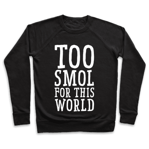 Too Smol for this World Pullover