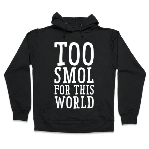 Too Smol for this World Hooded Sweatshirt