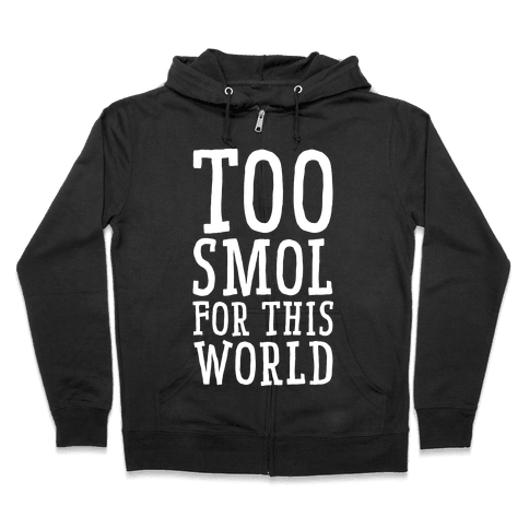 Too Smol for this World Zip Hoodie