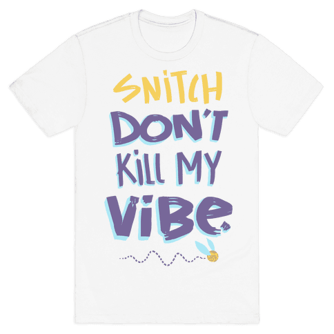 Snitch Don't Kill My Vibe Mens T-Shirt