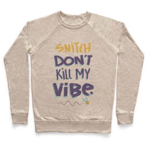 Snitch Don't Kill My Vibe Pullover