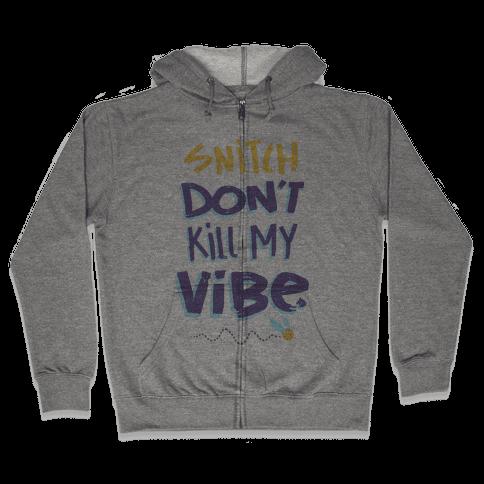 Snitch Don't Kill My Vibe Zip Hoodie