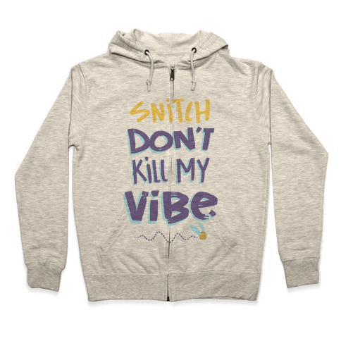 Snitch Don't Kill My Vibe Zip Hoodie