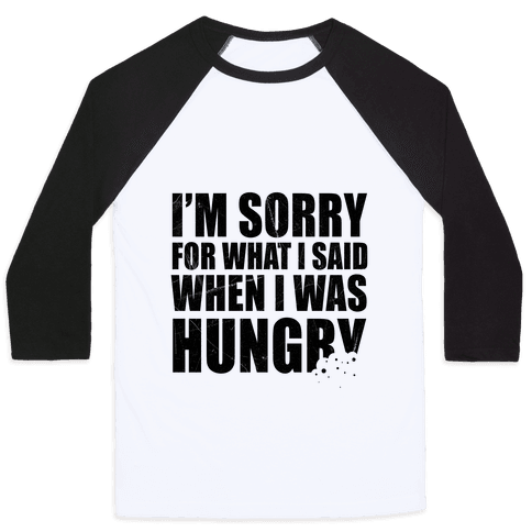 Sorry For What I Said When I Was Hungry Baseball Tee