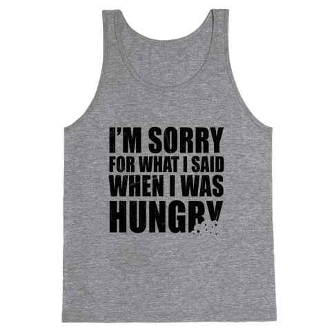 Sorry For What I Said When I Was Hungry Tank Top