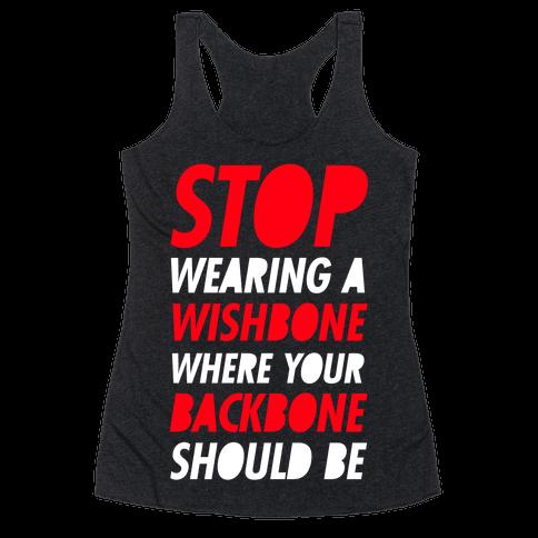 Stop Wearing A Wishbone Where Your Backbone Should Be Racerback Tank Top