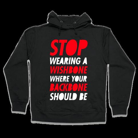 Stop Wearing A Wishbone Where Your Backbone Should Be Hooded Sweatshirt