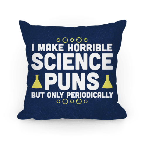 I Make Horrible Science Puns Pillow