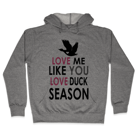 Love Me Like You Love Duck Season Hooded Sweatshirt