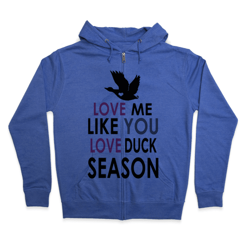 Love Me Like You Love Duck Season Zip Hoodie