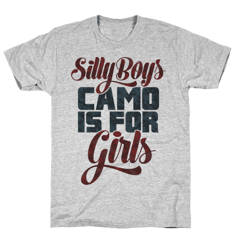 Silly Boys Camo is for Girls Mens T-Shirt