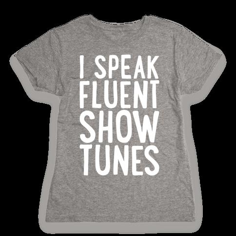 I Speak Fluent Show Tunes Womens T-Shirt